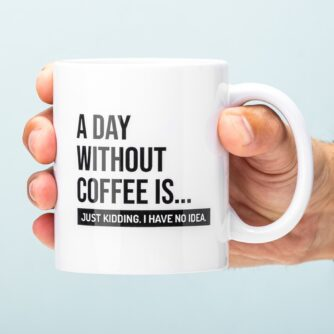 A Day Without Coffee mok